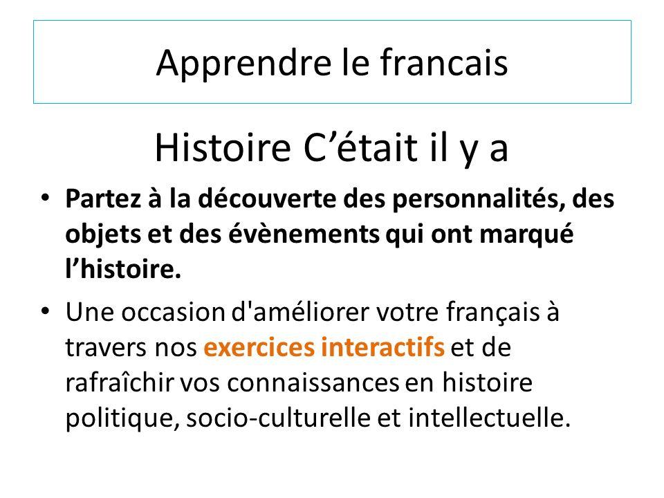 Apprendre le francais Histoire Cétait il y a Partez à la découverte des personnalités, des objets et des évènements qui ont marqué lhistoire.
