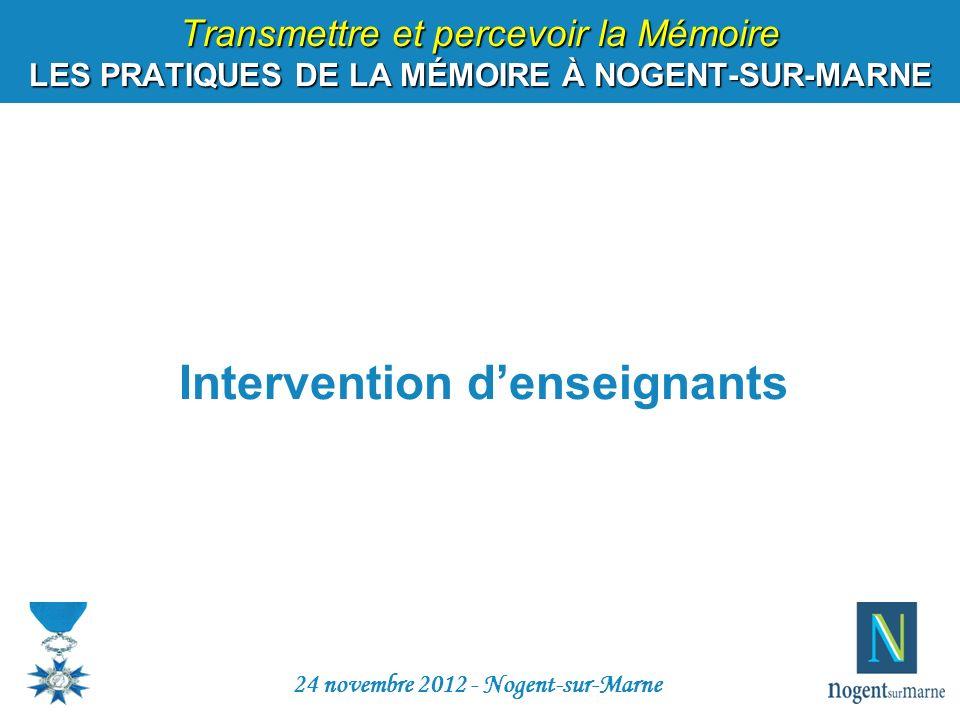 Transmettre et percevoir la Mémoire LES PRATIQUES DE LA MÉMOIRE À NOGENT-SUR-MARNE Intervention denseignants 24 novembre 2012 - Nogent-sur-Marne
