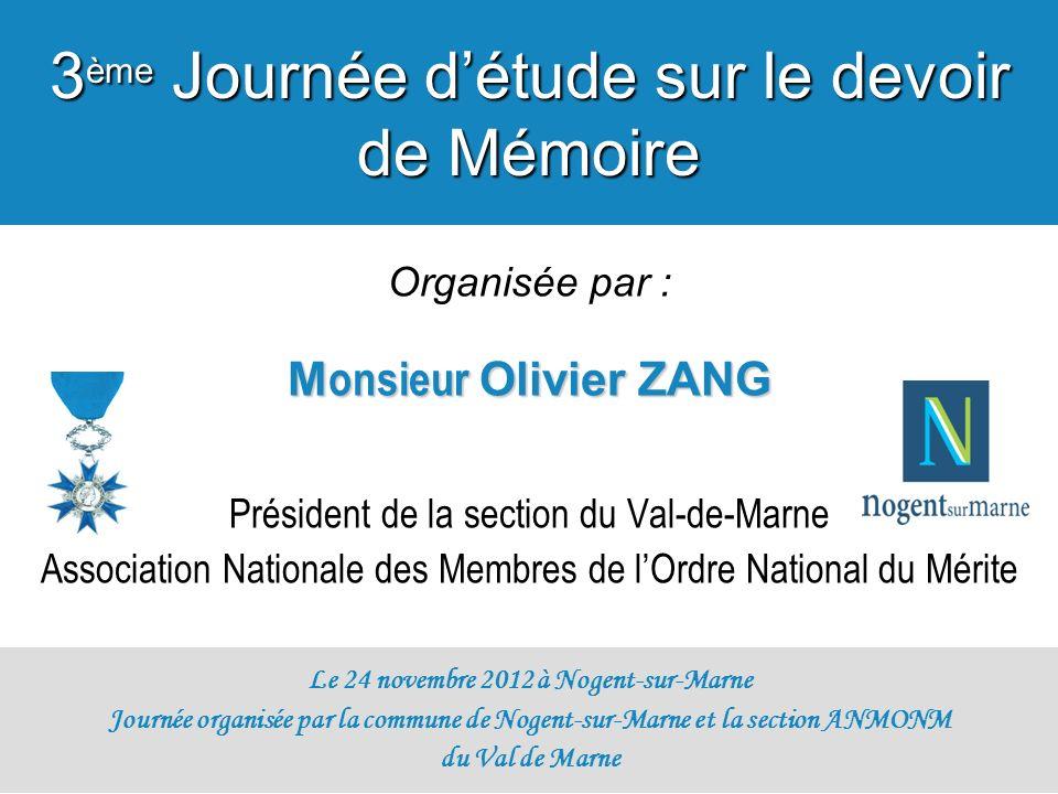 Organisée par : M onsieur Olivier ZANG Président de la section du Val-de-Marne Association Nationale des Membres de lOrdre National du Mérite Le 24 no