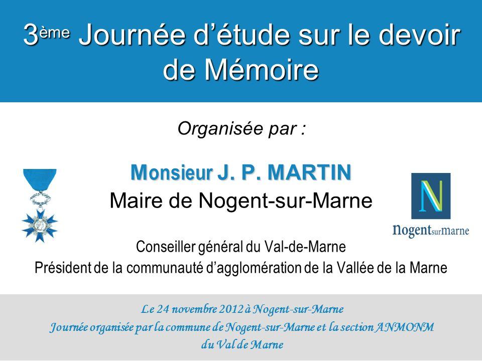Organisée par : M onsieur J. P. MARTIN Maire de Nogent-sur-Marne Conseiller général du Val-de-Marne Président de la communauté dagglomération de la Va