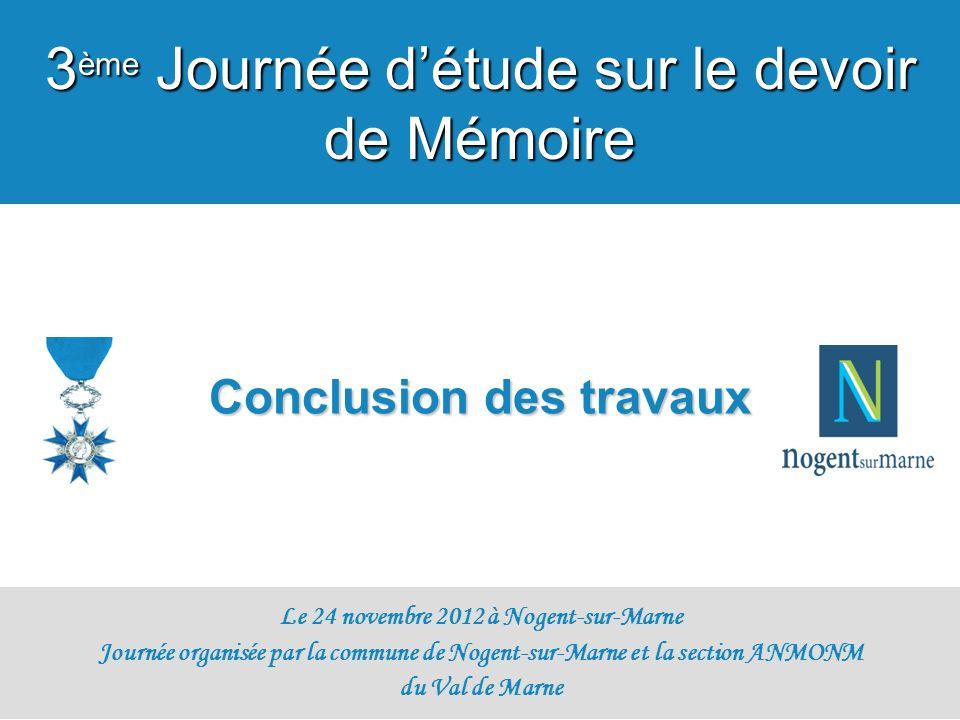Conclusion des travaux Le 24 novembre 2012 à Nogent-sur-Marne Journée organisée par la commune de Nogent-sur-Marne et la section ANMONM du Val de Marn