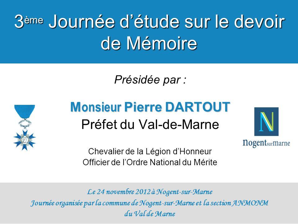 Présidée par : M onsieur Pierre DARTOUT Préfet du Val-de-Marne Chevalier de la Légion dHonneur Officier de lOrdre National du Mérite Le 24 novembre 20