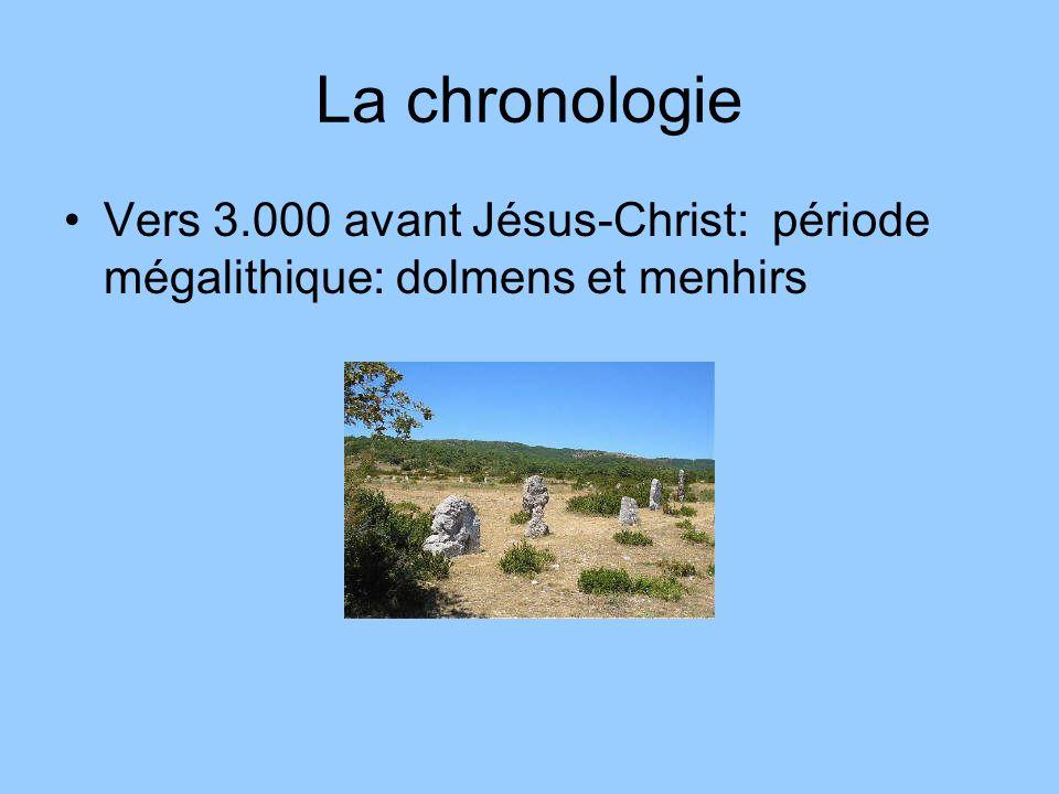 La chronologie Vers 3.000 avant Jésus-Christ: période mégalithique: dolmens et menhirs