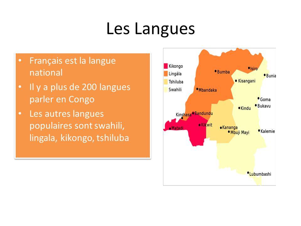 Les Langues Français est la langue national Il y a plus de 200 langues parler en Congo Les autres langues populaires sont swahili, lingala, kikongo, t