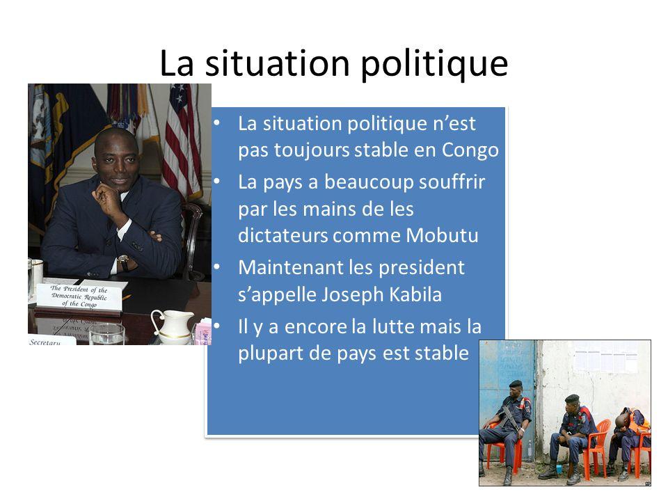 La situation politique La situation politique nest pas toujours stable en Congo La pays a beaucoup souffrir par les mains de les dictateurs comme Mobu
