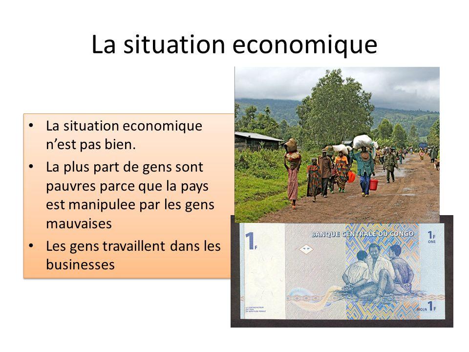 La situation economique La situation economique nest pas bien. La plus part de gens sont pauvres parce que la pays est manipulee par les gens mauvaise