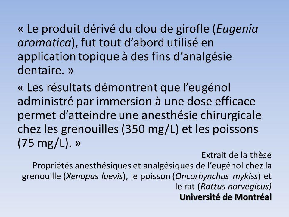 « Le produit dérivé du clou de girofle (Eugenia aromatica), fut tout dabord utilisé en application topique à des fins danalgésie dentaire. » « Les rés