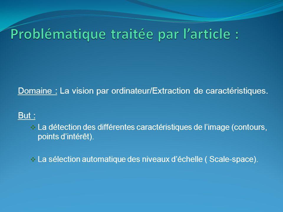 Domaine : La vision par ordinateur/Extraction de caractéristiques. But : La détection des différentes caractéristiques de limage (contours, points din