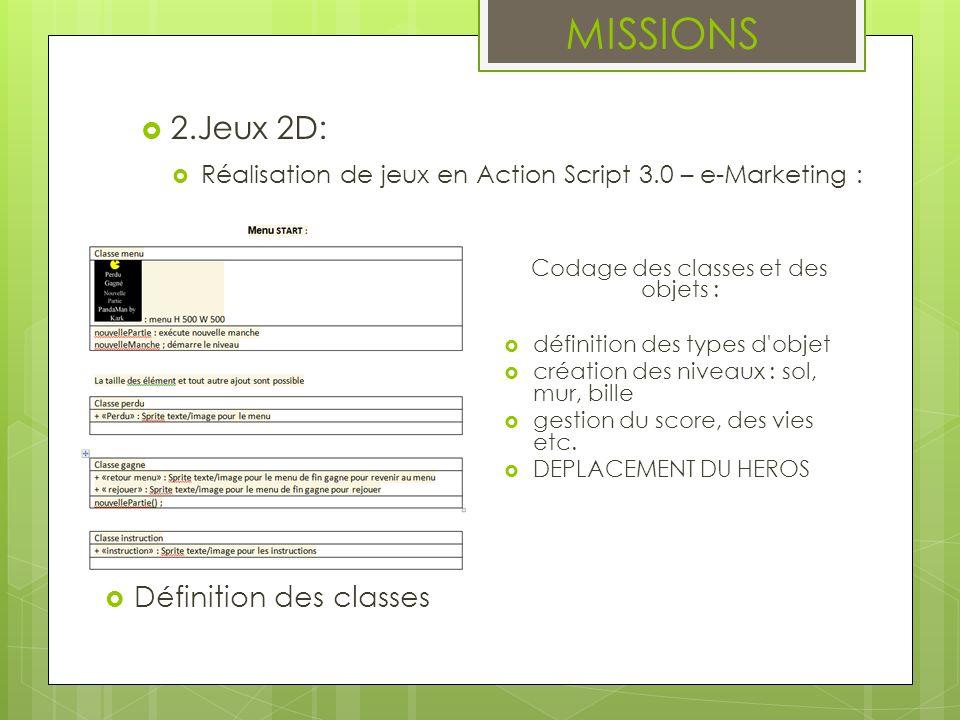 MISSIONS 2.Jeux 2D: Réalisation de jeux en Action Script 3.0 – e-Marketing : Définition des classes Codage des classes et des objets : définition des