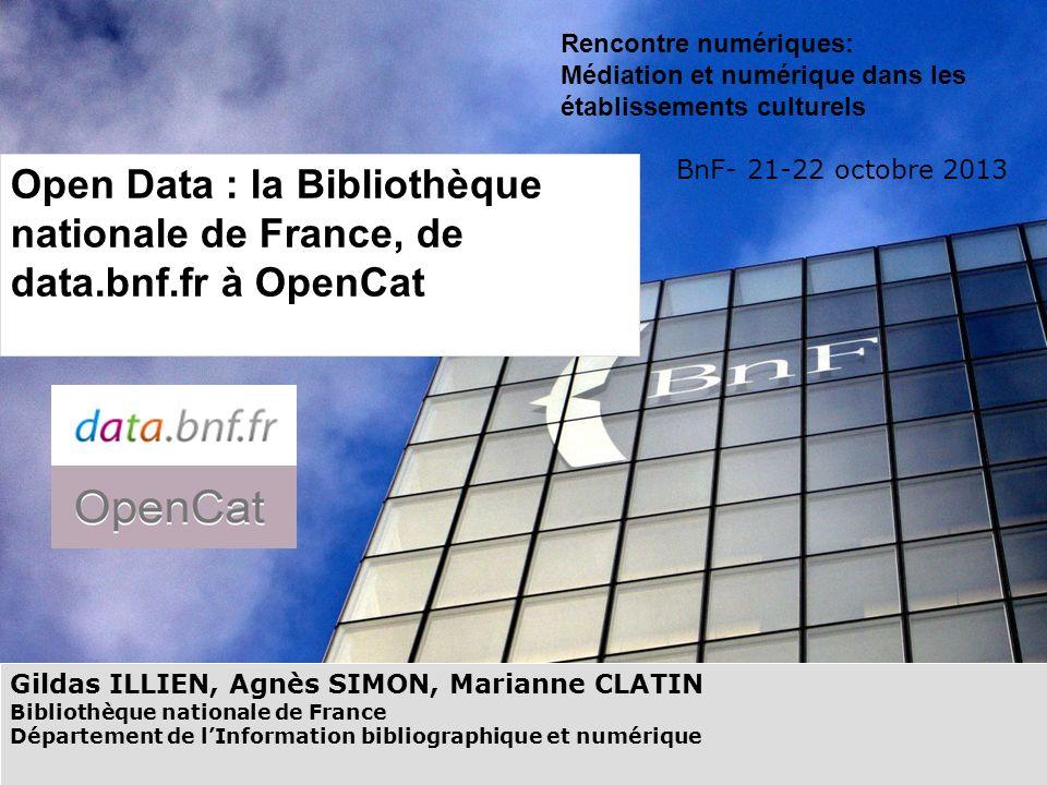 Gildas ILLIEN, Agnès SIMON, Marianne CLATIN Bibliothèque nationale de France Département de lInformation bibliographique et numérique Rencontre numéri