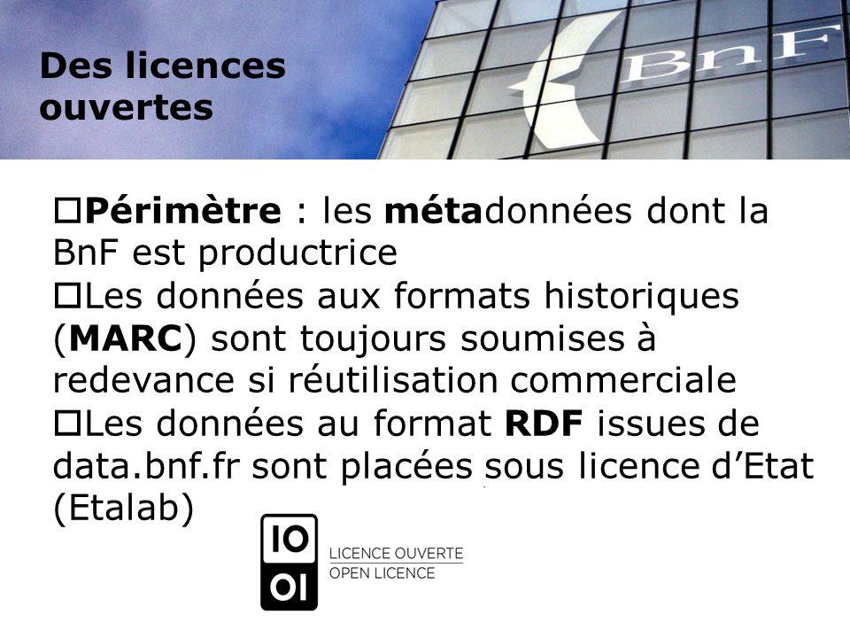 Des licences ouvertes Périmètre : les métadonnées dont la BnF est productrice Les données aux formats historiques (MARC) sont toujours soumises à rede