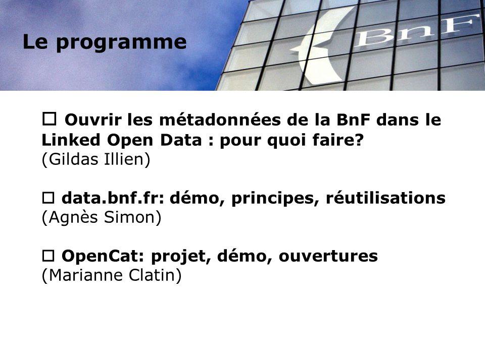 Le programme Ouvrir les métadonnées de la BnF dans le Linked Open Data : pour quoi faire? (Gildas Illien) data.bnf.fr: démo, principes, réutilisations