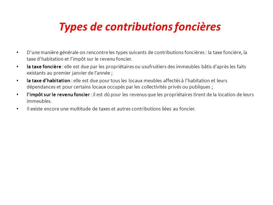 Types de contributions foncières Dune manière générale on rencontre les types suivants de contributions foncières : la taxe foncière, la taxe dhabitat