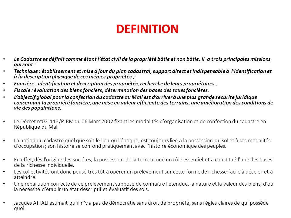 DEFINITION Le Cadastre se définit comme étant létat civil de la propriété bâtie et non bâtie. Il a trois principales missions qui sont : Technique : é