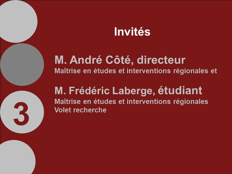Invités M. André Côté, directeur Maîtrise en études et interventions régionales et M.