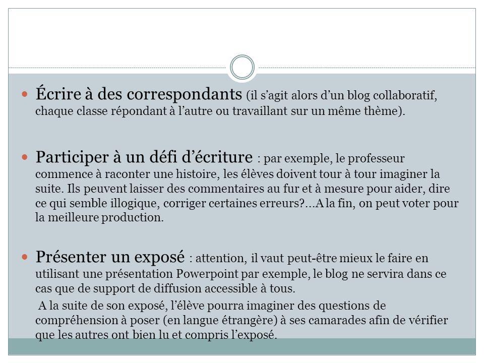 Écrire à des correspondants (il sagit alors dun blog collaboratif, chaque classe répondant à lautre ou travaillant sur un même thème). Participer à un