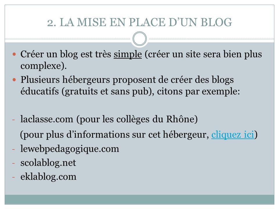 2. LA MISE EN PLACE DUN BLOG Créer un blog est très simple (créer un site sera bien plus complexe). Plusieurs hébergeurs proposent de créer des blogs
