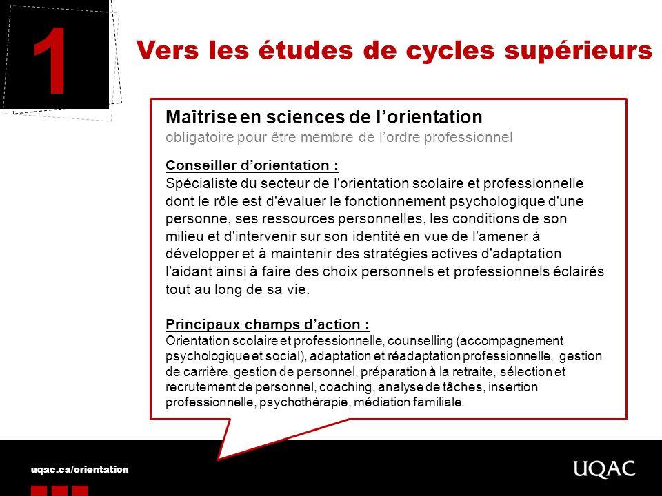 uqac.ca/orientation Vers les études de cycles supérieurs 1 Maîtrise en sciences de lorientation obligatoire pour être membre de lordre professionnel C