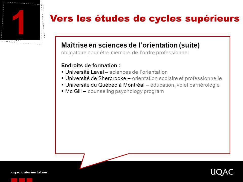 uqac.ca/orientation Vers les études de cycles supérieurs 1 Maîtrise en sciences de lorientation (suite) obligatoire pour être membre de lordre profess