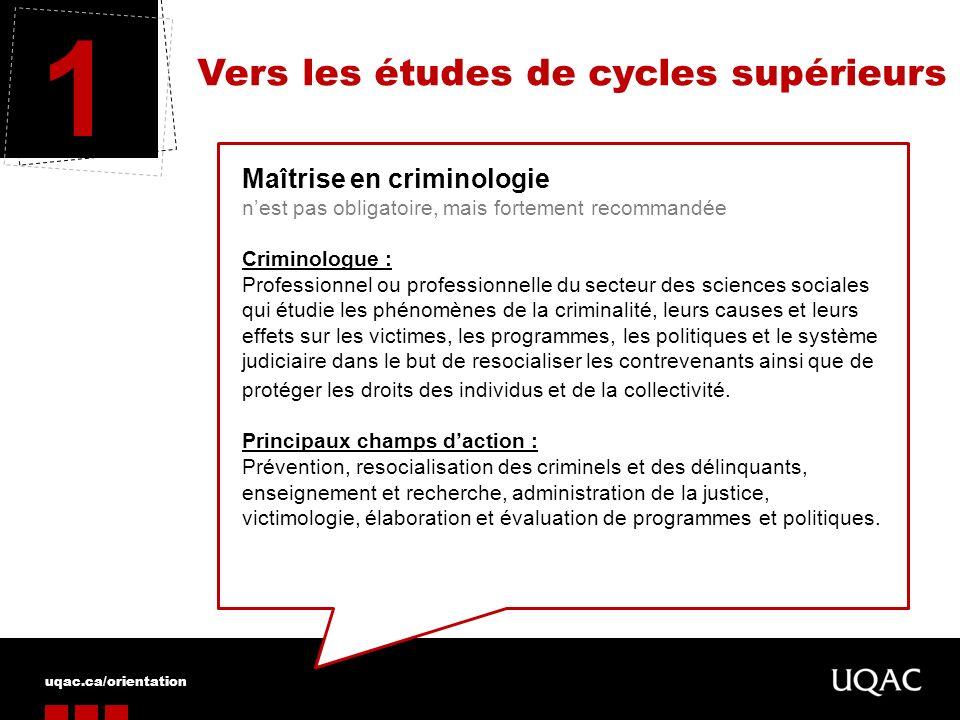 uqac.ca/orientation Vers les études de cycles supérieurs 1 Maîtrise en criminologie nest pas obligatoire, mais fortement recommandée Criminologue : Pr