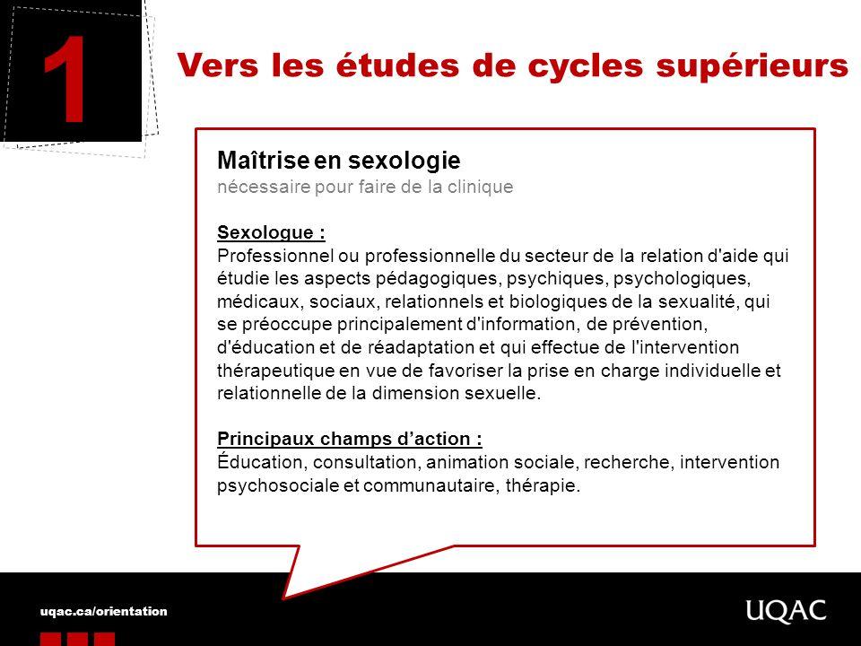 uqac.ca/orientation Vers les études de cycles supérieurs 1 Maîtrise en sexologie nécessaire pour faire de la clinique Sexologue : Professionnel ou pro