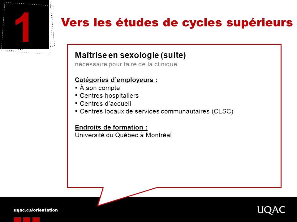 uqac.ca/orientation Vers les études de cycles supérieurs 1 Maîtrise en sexologie (suite) nécessaire pour faire de la clinique Catégories demployeurs :