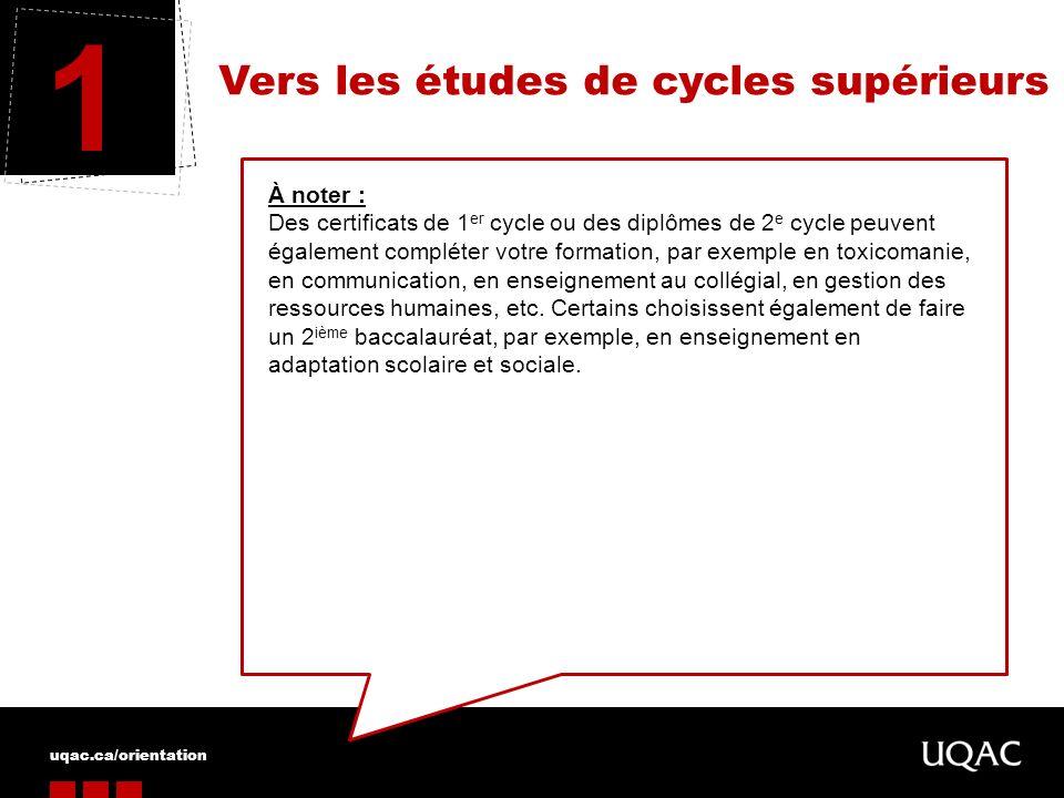 uqac.ca/orientation Vers les études de cycles supérieurs 1 À noter : Des certificats de 1 er cycle ou des diplômes de 2 e cycle peuvent également comp