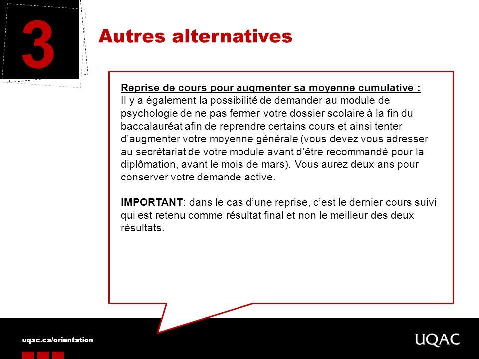 uqac.ca/orientation Autres alternatives 3 Reprise de cours pour augmenter sa moyenne cumulative : Il y a également la possibilité de demander au modul