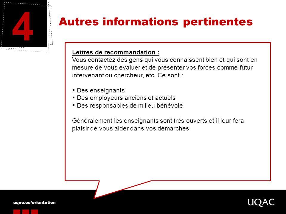 uqac.ca/orientation Autres informations pertinentes 4 Lettres de recommandation : Vous contactez des gens qui vous connaissent bien et qui sont en mes