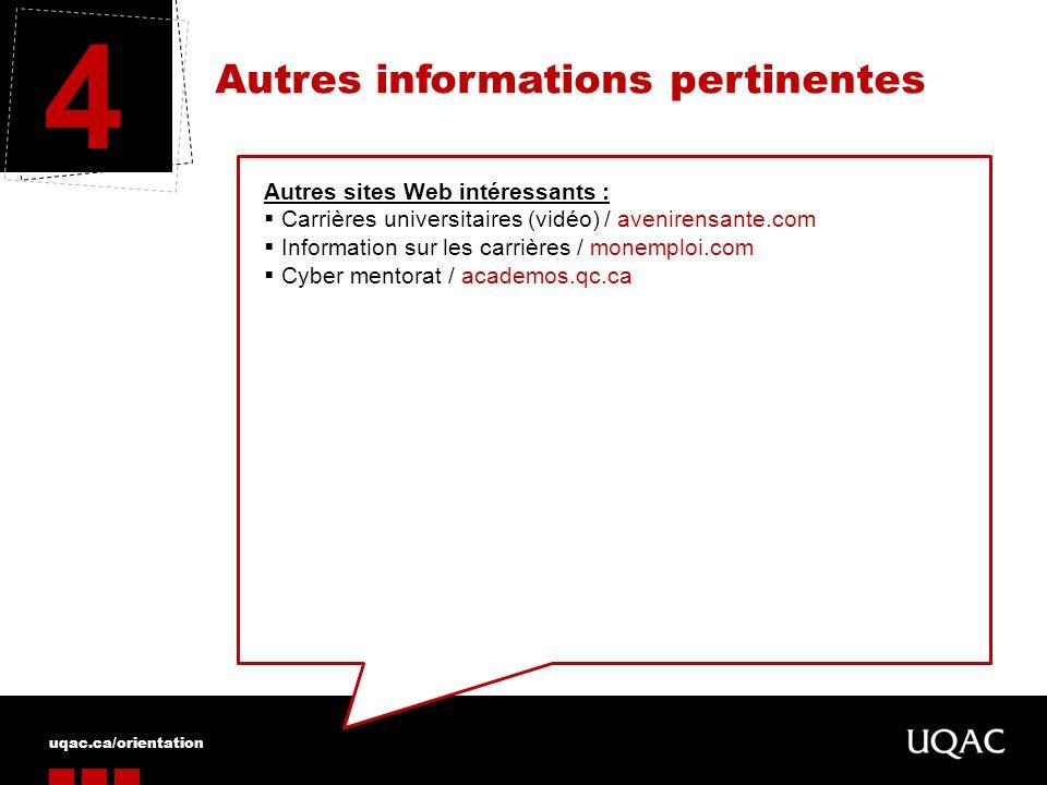uqac.ca/orientation Autres informations pertinentes 4 Autres sites Web intéressants : Carrières universitaires (vidéo) / avenirensante.com Information