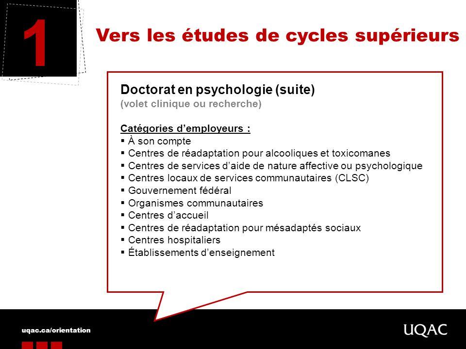 uqac.ca/orientation Vers les études de cycles supérieurs 1 Doctorat en psychologie (suite) (volet clinique ou recherche) Catégories demployeurs : À so
