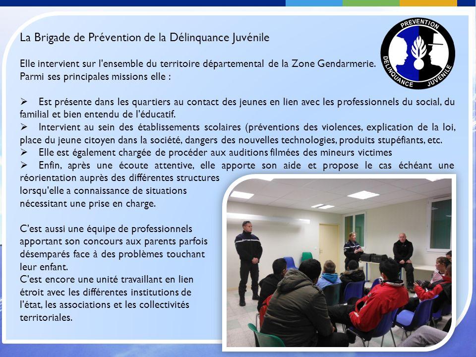 La Brigade de Prévention de la Délinquance Juvénile Elle intervient sur l ensemble du territoire départemental de la Zone Gendarmerie.