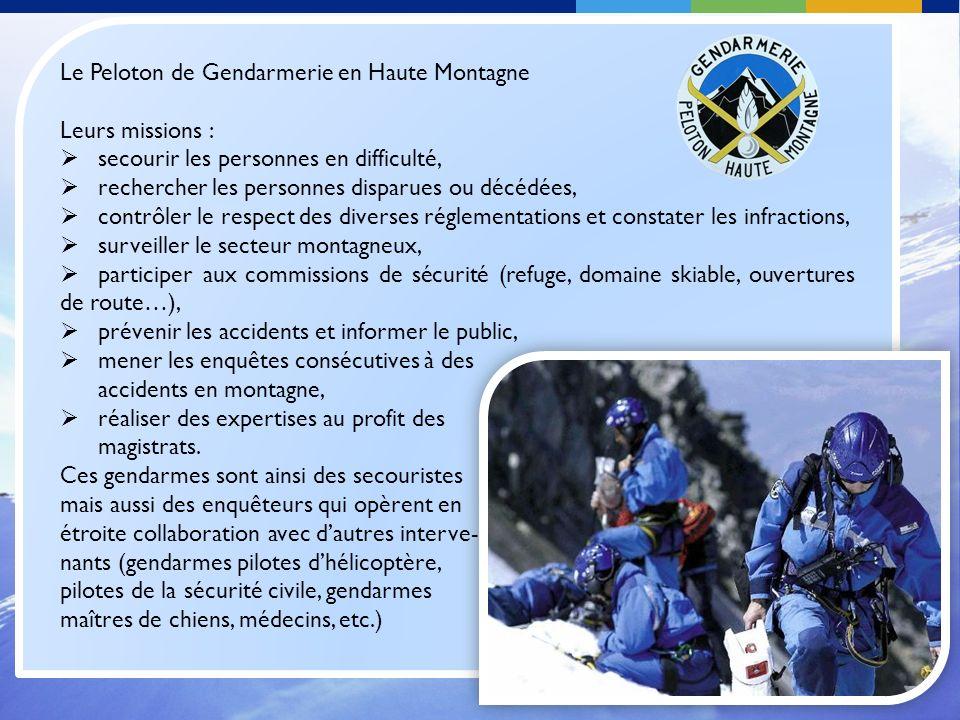 Le Peloton de Gendarmerie en Haute Montagne Leurs missions : secourir les personnes en difficulté, rechercher les personnes disparues ou décédées, con
