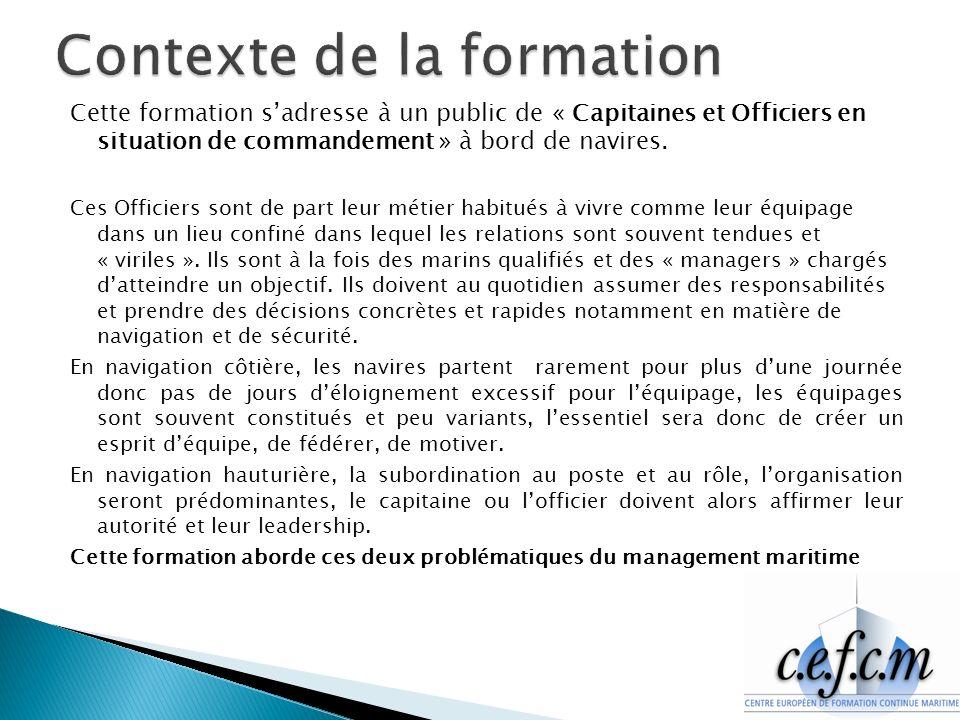 Cette formation sadresse à un public de « Capitaines et Officiers en situation de commandement » à bord de navires.