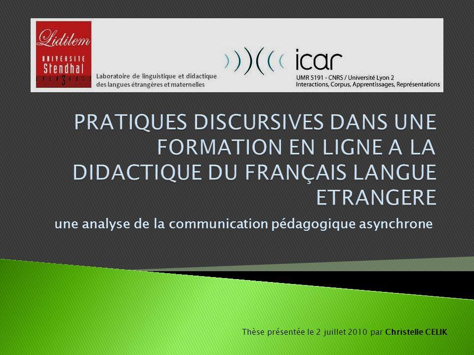 une analyse de la communication pédagogique asynchrone Thèse présentée le 2 juillet 2010 par Christelle CELIK