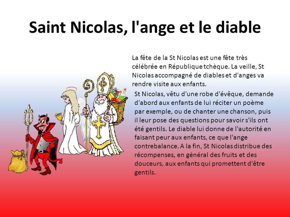 Saint Nicolas, l'ange et le diable St Nicolas, vêtu d'une robe d'évêque, demande d'abord aux enfants de lui réciter un poème par exemple, ou de chante