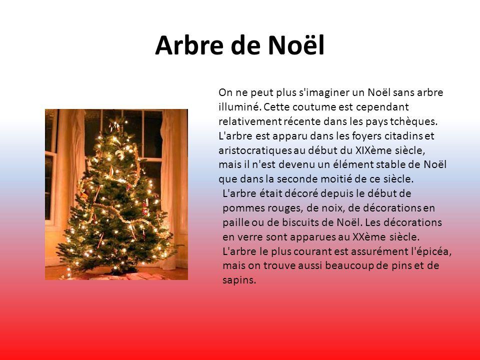 Arbre de Noël On ne peut plus s'imaginer un Noël sans arbre illuminé. Cette coutume est cependant relativement récente dans les pays tchèques. L'arbre