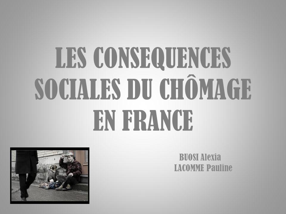 LES CONSEQUENCES SOCIALES DU CHÔMAGE EN FRANCE BUOSI Alexia LACOMME Pauline