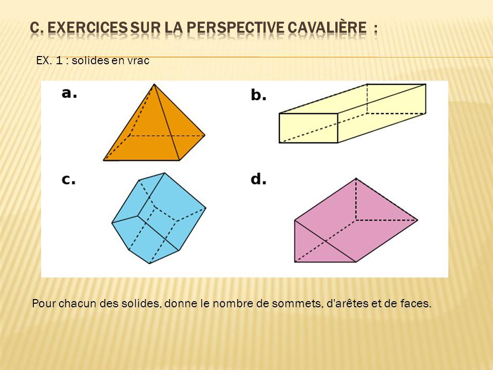 EX. 1 : solides en vrac Pour chacun des solides, donne le nombre de sommets, d'arêtes et de faces.