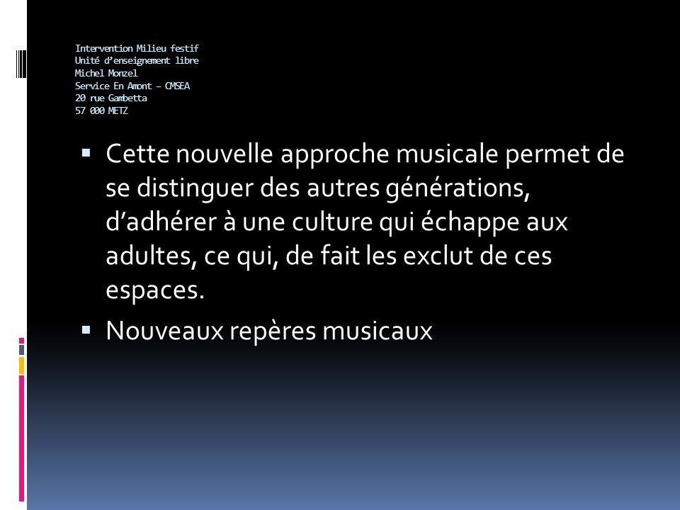 Intervention Milieu festif Unité denseignement libre Michel Monzel Service En Amont – CMSEA 20 rue Gambetta 57 000 METZ Cette nouvelle approche musica