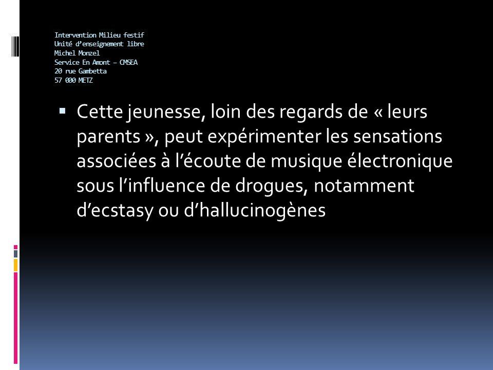 Intervention Milieu festif Unité denseignement libre Michel Monzel Service En Amont – CMSEA 20 rue Gambetta 57 000 METZ Cette jeunesse, loin des regar