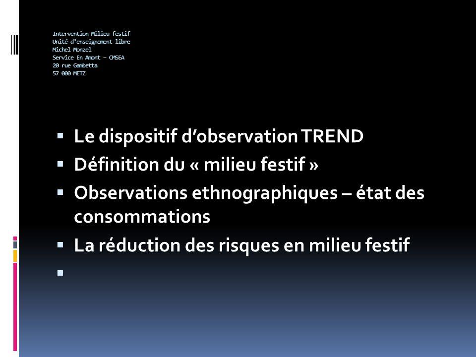 Intervention Milieu festif Unité denseignement libre Michel Monzel Service En Amont – CMSEA 20 rue Gambetta 57 000 METZ Le dispositif dobservation TRE