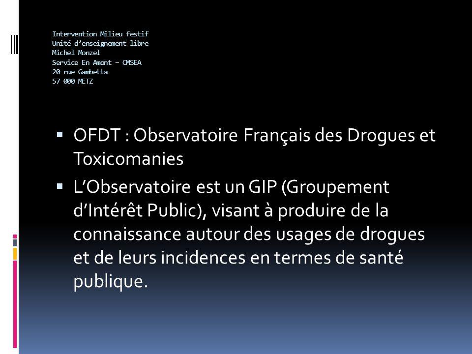 Intervention Milieu festif Unité denseignement libre Michel Monzel Service En Amont – CMSEA 20 rue Gambetta 57 000 METZ OFDT : Observatoire Français d