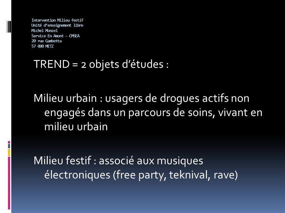 Intervention Milieu festif Unité denseignement libre Michel Monzel Service En Amont – CMSEA 20 rue Gambetta 57 000 METZ TREND : Tendances Récentes et Nouvelles Drogues TREND existe depuis 10 ans.