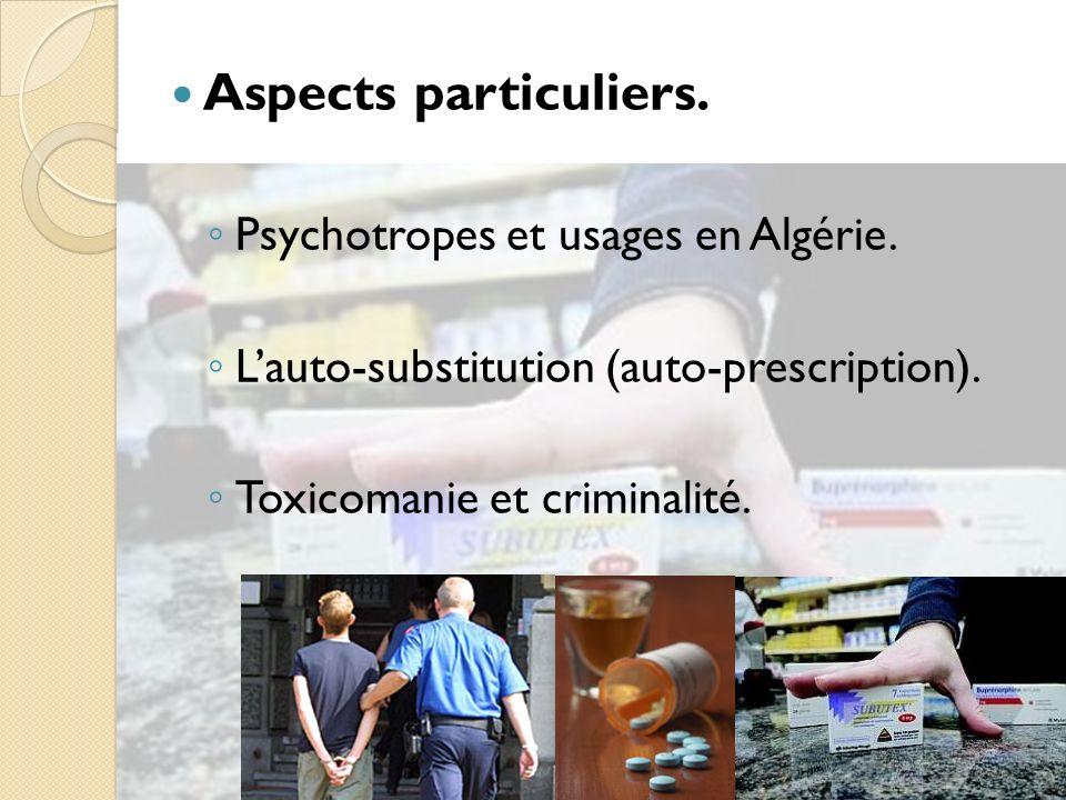 Aspects particuliers.Psychotropes et usages en Algérie.