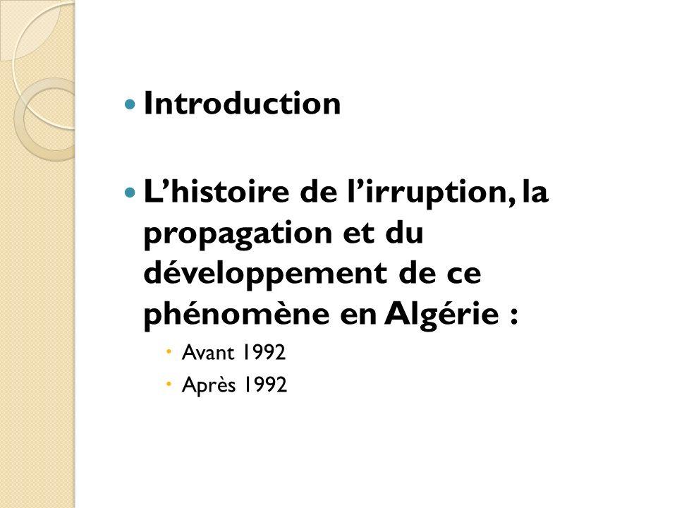 Introduction Lhistoire de lirruption, la propagation et du développement de ce phénomène en Algérie : Avant 1992 Après 1992