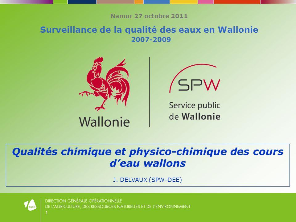 1 Namur 27 octobre 2011 Surveillance de la qualité des eaux en Wallonie 2007-2009 Qualités chimique et physico-chimique des cours deau wallons J. DELV