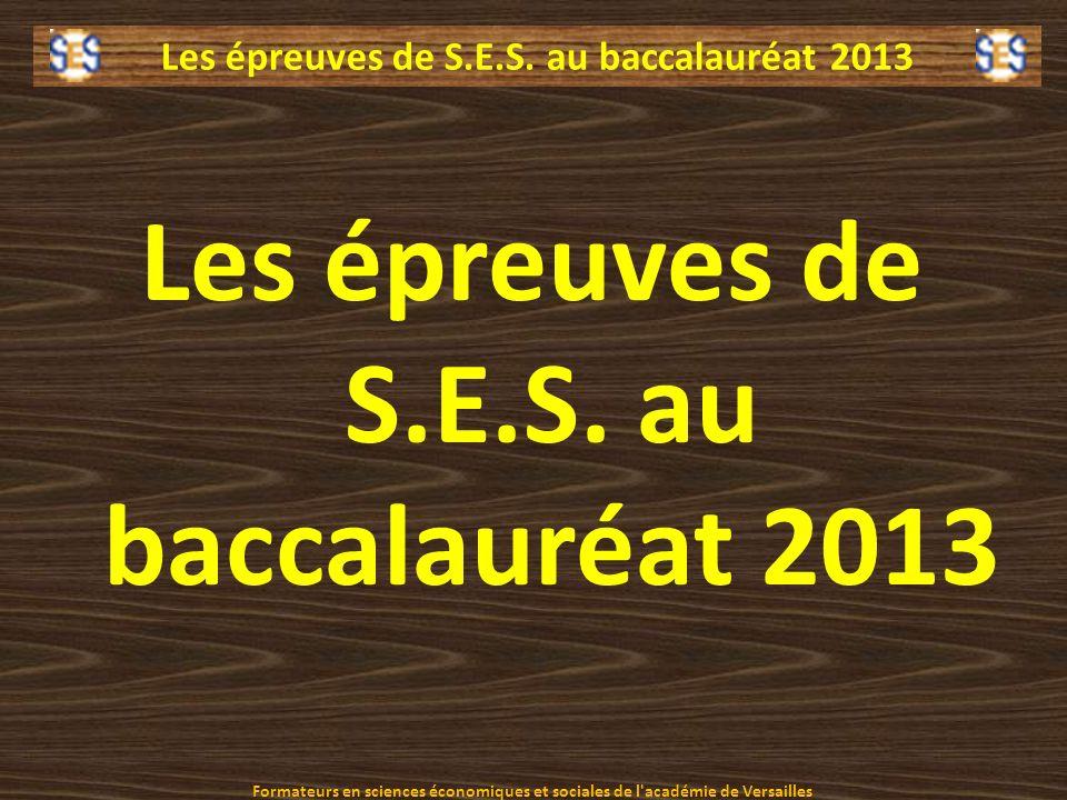 Les épreuves de S.E.S. au baccalauréat 2013 Formateurs en sciences économiques et sociales de l'académie de Versailles