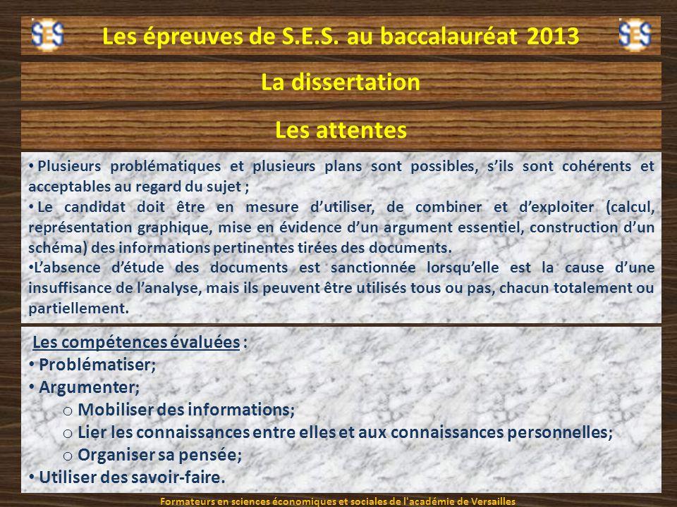 Les épreuves de S.E.S. au baccalauréat 2013 La dissertation Les attentes Plusieurs problématiques et plusieurs plans sont possibles, sils sont cohéren