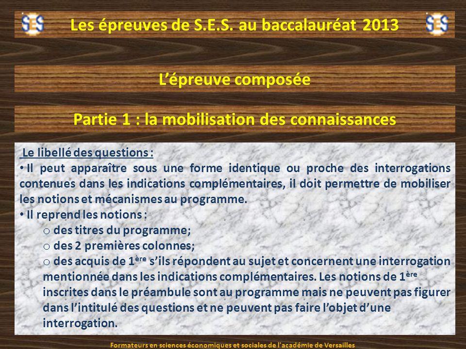 Les épreuves de S.E.S. au baccalauréat 2013 Lépreuve composée Partie 1 : la mobilisation des connaissances Le libellé des questions : Il peut apparaît
